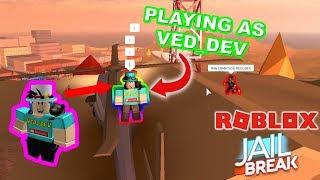 PLAYING AS VED_DEV IN JAILBREAK   Roblox Jailbreak