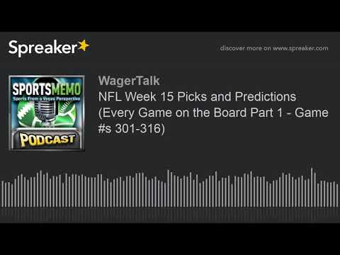 NFL Week 15 Picks And Predictions (Every Game On The Board Part 1 - Game #s 301-316)
