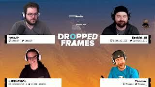 Dropped Frames - Week 115 - Part 1- RP w/ Timmac