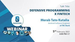 Defensive Programming x FinTech | Merab Tato Kutalia | Nullcon Webinar 2021