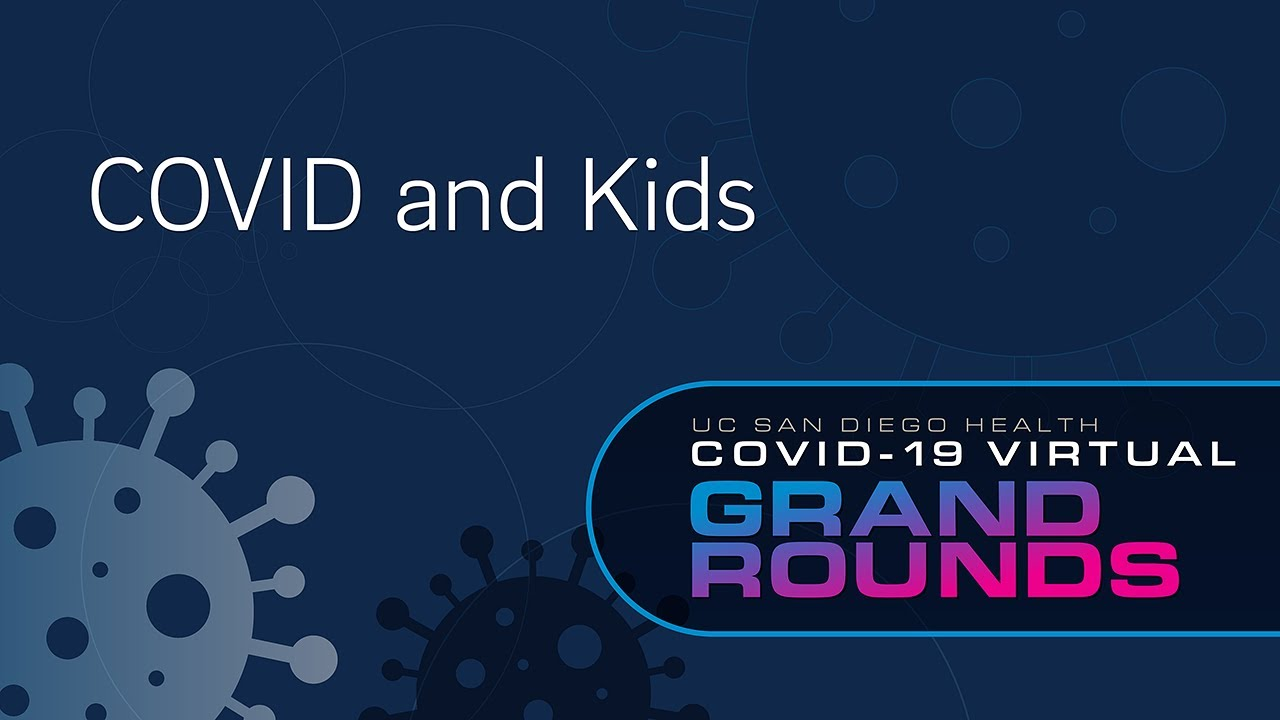 COVID-19 and Kids | UC San Diego Health COVID Grand Rounds