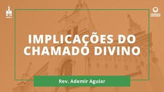 Implicações do Chamado Divino - Rev. Ademir Aguiar - Conexão com Deus - 15/02/2021