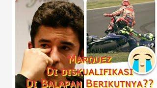 Marc Marquez Di Diskualifikasi dan Absen pada balapan berikutnya??