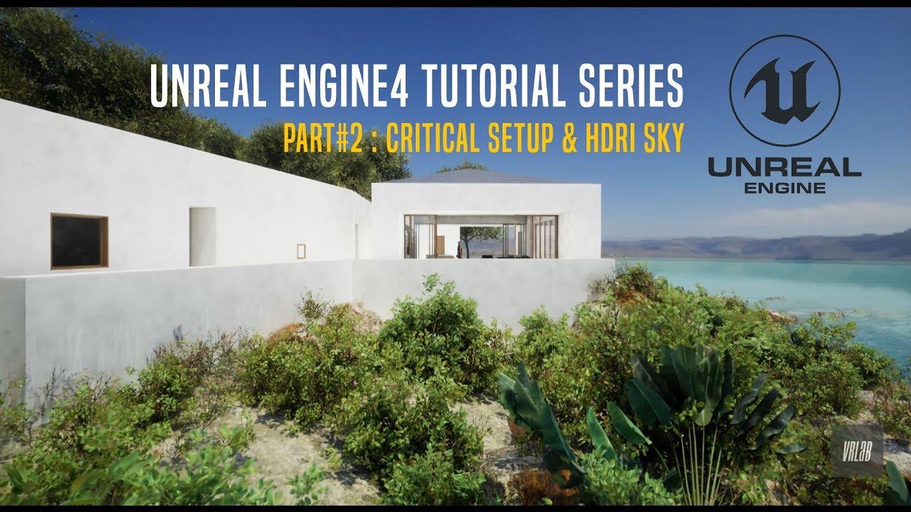 UNREAL ENGINE LEARNING SERIES - PART #2 CRITICAL UE4 SETUP & HDRI - MAKING  OF A LUXURY BEACH VILLA