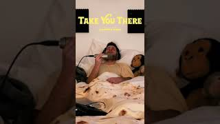 TAKE YOU THERE live from my bed