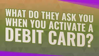 What do they ask you when you activate a debit card?