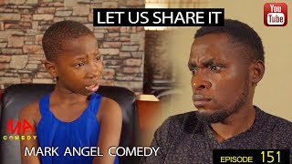 connectYoutube - LET US SHARE IT (Mark Angel Comedy) (Episode 151)