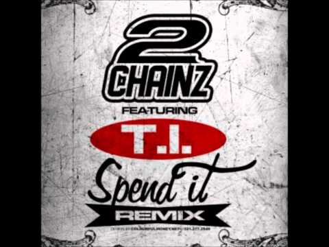 2 Chainz - Spend It (Remix) (feat. T.I.)