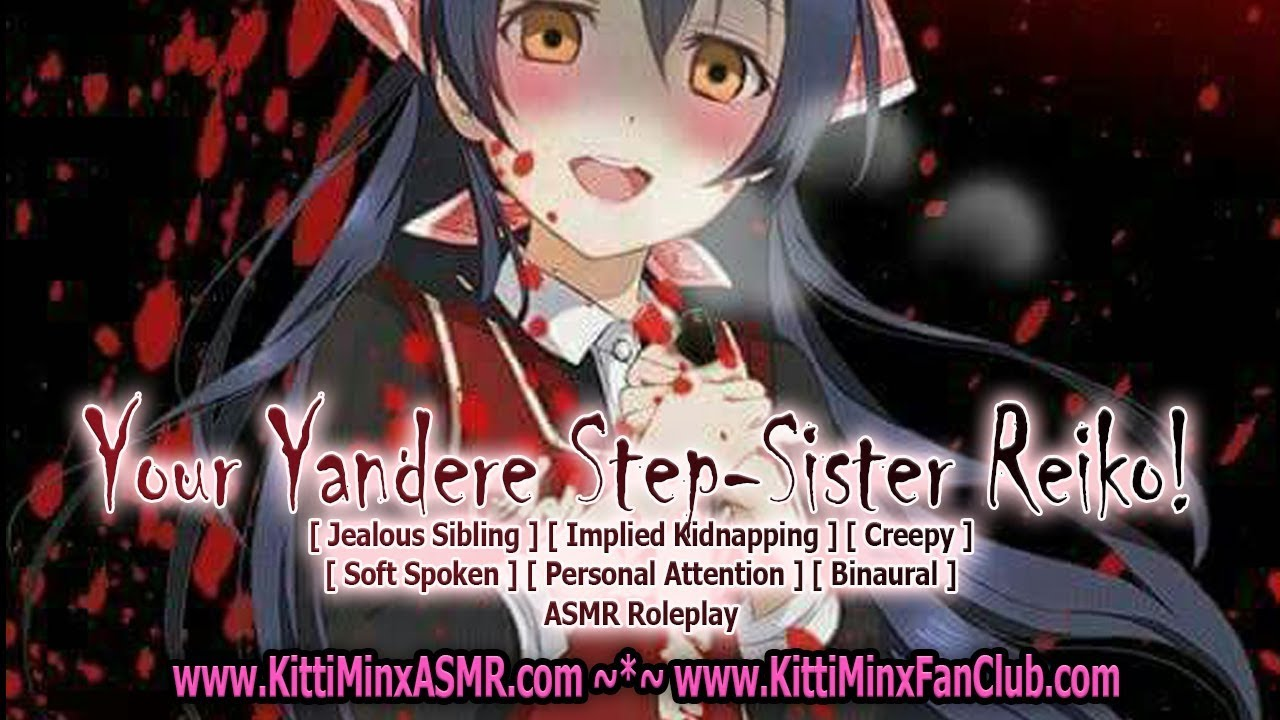Kitti Minx ASMR - Your Yandere Step-Sister Reiko! [ Personal Attention ] ( Creepy ) Roleplay