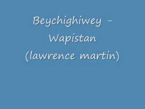 Beychighiwey - Lawrence martin (wapistan)
