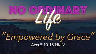 Kingdom House | No Ordinary Life - Empowered By Grace | Pastor Rob | October 18, 2020