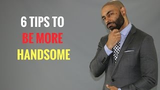 6 Tips To Be More Handsome(Be More Attractive)