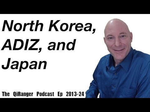 North Korea, the ADIZ, and MULLY in Japan - The QiRanger Podcast Ep. 2013-24