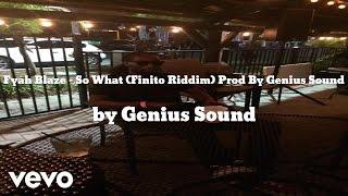 Genius Sound & Fyah Blaze - So What (Finito Riddim) Prod By Genius Sound (AUDIO)