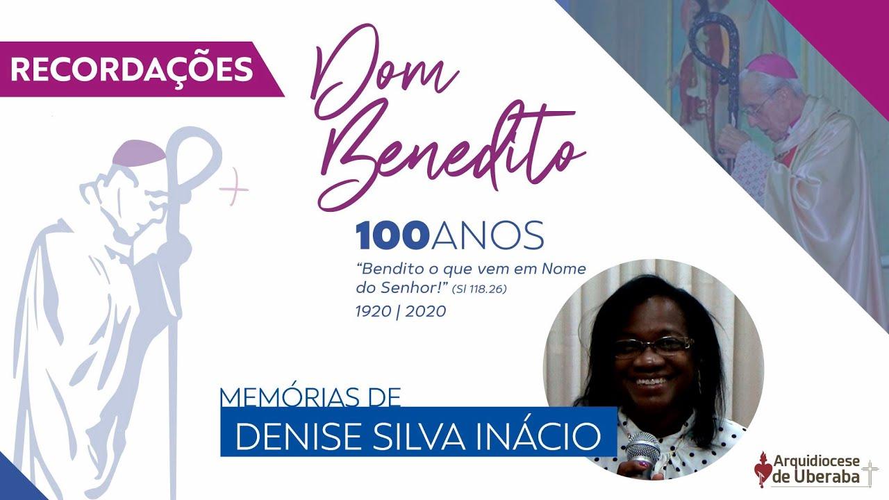 Recordações   Centenário Dom Benedito   Denise Inácio