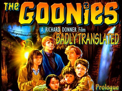 The Goonies, Badly Translated 11 Times: Prologue