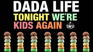 dada life   tonight were kids again
