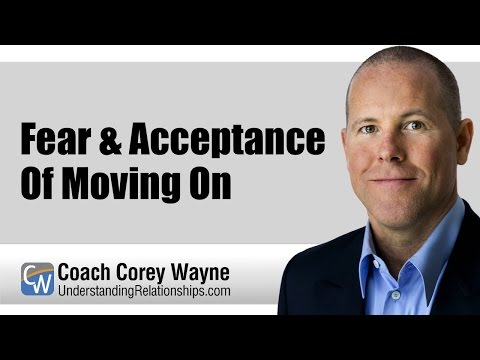 Fear & Acceptance Of Moving On
