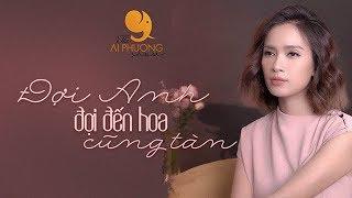 Đợi Anh Đợi Đến Hoa Cũng Tàn ( Cover ) - Ái Phương | THE AI PHUONG SHOW | Season 1