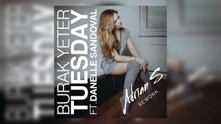 Burak Yeter - Tuesday ft. Danelle Sandoval (Adrian S Rework)