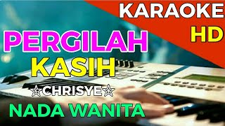 Download lagu PERGILAH KASIH - Chrisye || KARAOKE HD - Nada Wanita