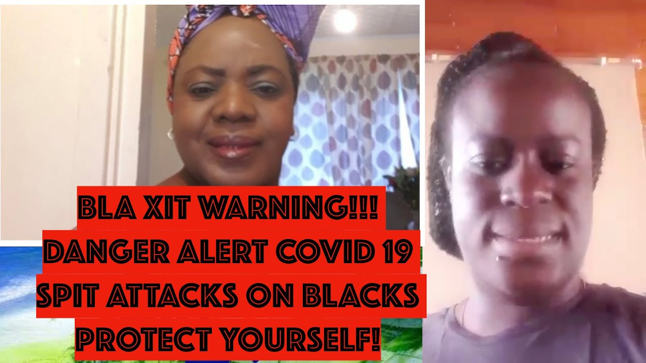 BLA XIT WARNING! COVID 19 SPIT ATTACKS
