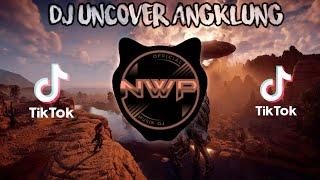 VIRAL TIK TOK ! DJ UNCOVER SLOW REMIX ANGKLUNG TERBARU FULL BASS