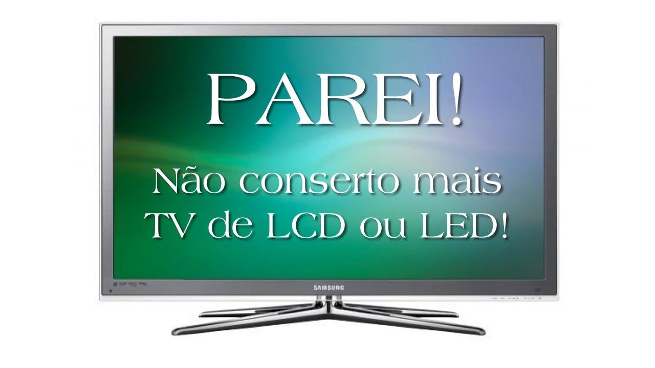 Parei, não conserto mais TV de LCD ou LED!