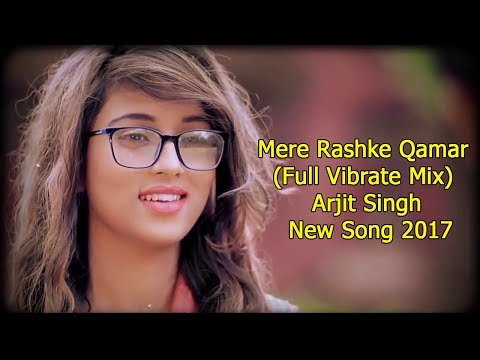 Mere Rashke Qamar (Full Vibrate Mix) || Arijit Singh New Song MIx DJ 2017 || Mix by Dj Santosh Rock