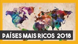 Quais os PAÍSES mais RICOS do mundo? Atualizado 2018