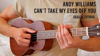 Andy Williams – Can't Take My Eyes Off You EASY Ukulele Tutorial With Chords / Lyrics
