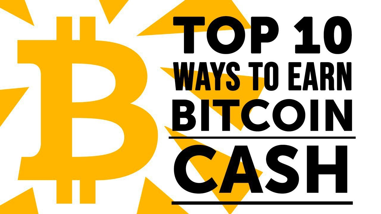 Top 10 Ways To Earn Bitcoin Cash