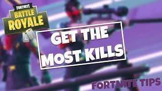 HOW TO GET THE MOST KILLS IN FORTNITE - Fortnite Battle Royale Tips