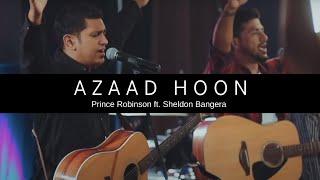 Azaad Hoon - Prince Robinson ft. Sheldon Bangera