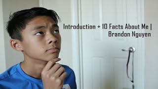 Introduction + 10 Facts about Me | Brandon Nguyen