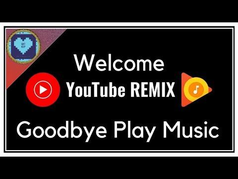 Goodbye Google Play Music? | Welcome YouTube Remix!