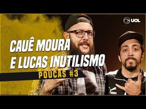 CAUÊ MOURA + LUCAS INUTILISMO  POUCAS 3
