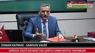 SAMSUN VALİSİ KAYMAK'TAN ÇARPICI SAMSUNSPOR YORUMLARI