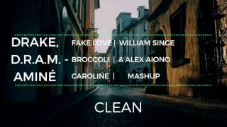 Fake Love, Broccoli & Caroline- (William Singe & Alex Aiono Mashup) Clean