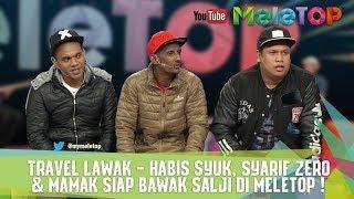Travel Lawak - Habis Syuk, Syarif Zero & Mamak Siap Bawak Salji di MeleTOP !