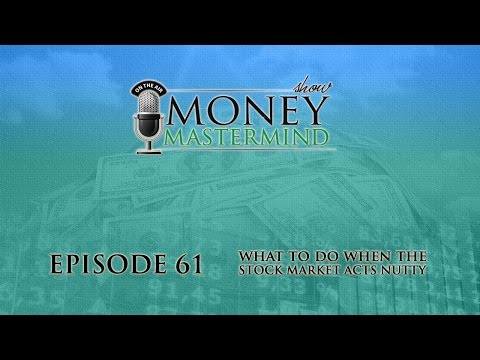 MMS061 - What To Do When the Stock Market Acts Nutty