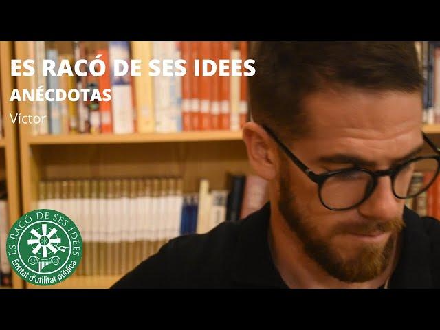 Es Racó de ses Idees - Víctor (Anécdotas)