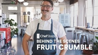 Chefsteps Behind The Scenes: Fruit Crumble