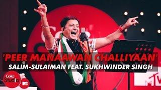 39 Peer Manaawan Challiyaan 39 Salim Sulaiman Feat Sukhwinder Singh Coke Studioamtv Season 4