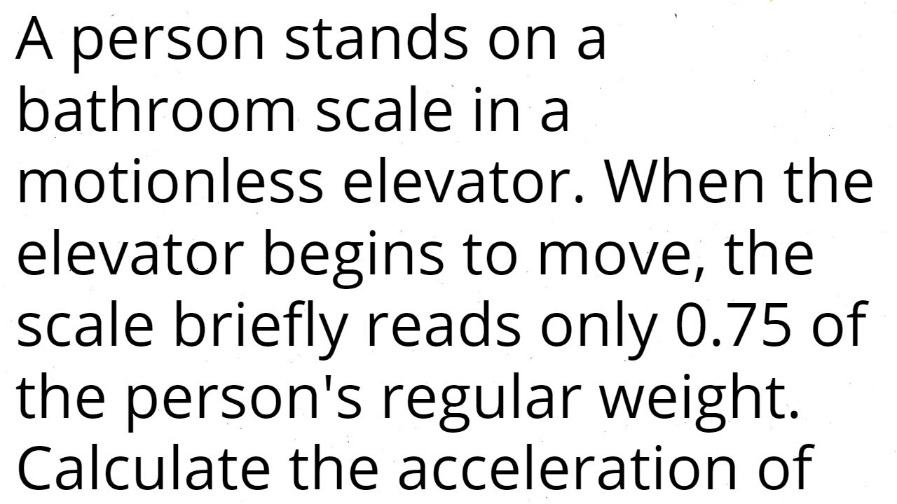 A Person Stands On A Scale In A Motionless Elevator It Briefly Reads Only 0 75 Regular Weight Youtube