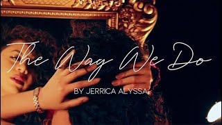 Jerrica Alyssa- The Way We Do (Lyric Video)