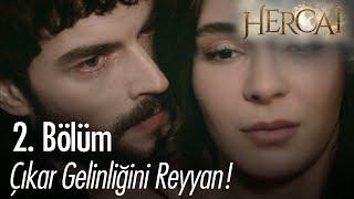 Çıkar gelinliğini Reyyan - Hercai 2. Bölüm