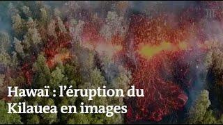 Etat d'urgence à Hawaï : les images de l'éruption du volcan Kilauea