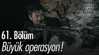 Büyük operasyon! - Eşkıya Dünyaya Hükümdar Olmaz 61. Bölüm - atv