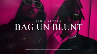 Ian x Azteca - BAG UN BLUNT (Official Video)